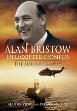 Alan Bristow: Helicopter Pioneer - The Autobiography by Patrick Malone, Alan...