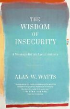 The Wisdom of Insecurity A Message for an Age of Anxiety, New, Free Shipping