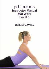 P-I-L-a-T-e-S Instructor Manual Mat Work Level 3 by Catherine Wilks (2011,...