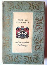 1958 1st Edition BRITISH COLUMBIA: A CENTENNIAL ANTHOLOGY w/Dustjacket