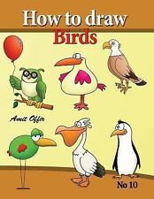 How to Draw Birds : Drawing Book for Kids and Adults That Will Teach You How...