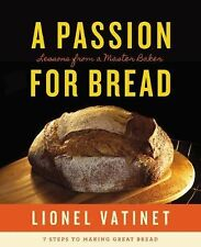 A Passion for Bread : Lessons from a Master Baker by Lionel Vatinet (2013,...