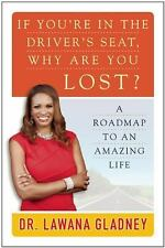 NEW If You're in the Driver's Seat, Why Are You Lost?: A Roadmap to an Amazing L