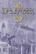 The Streets of Key West : A History Through Street Names by J. Wills Burke...