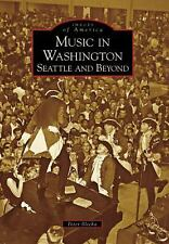 Images of America Ser.: Music in Washington : Seattle and Beyond by Peter...