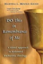 Do This in Remembrance of Me : A Ritual Approach to Reformed Eucharistic...
