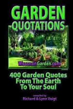 Garden Quotations: 400 Garden Quotes From The Earth To Your Soul!