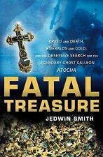 Fatal Treasure : Greed and Death, Emeralds and Gold, and the Obsessive Search...