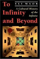 To Infinity and Beyond:  A Cultural History of the Infinite Maor, Eli Paperback