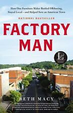 Factory Man: How One Furniture Maker Battled Offshoring, Stayed Local - and Hel