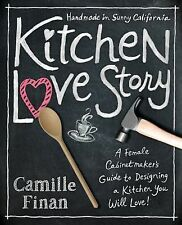 Kitchen Love Stories : A Female Cabinetmaker S Guide to Designing a Kitchen...
