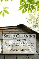 Speed Cleaning Hacks : Best Tips and Advice How to Organize Your Home by...