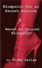 Blueprint for an Escort Service 2 : Beyond the Original Blueprint by Vicky...