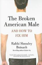 The Broken American Male : And How to Fix Him by Shmuley Boteach (2009,...