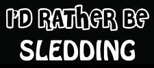 Lettering Car Decal Sticker I'D RATHER BE SLEDDING ICE SNOW SLED