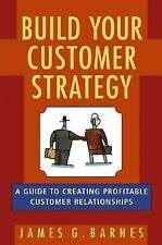 Build Your Customer Strategy: A Guide to Creating Profitable Customer Relationsh