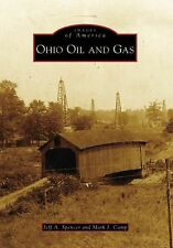 Images of America Ser.: Ohio Oil and Gas by Jeff A. Spencer and Mark J. Camp...