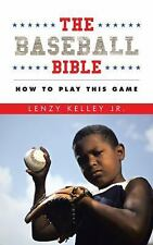 The Baseball Bible : How to Play This Game by Lenzy Kelley (2015, Paperback)