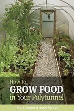How to Grow Food in Your Polytunnel: All Year Round by Gatter, Mark, McKee, And