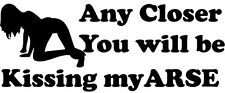 ANY CLOSER ARSE FUNNY CAR STICKER VAN CARAVAN CAMPER 4X4 VINYL DECAL JDM