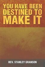 You Have Been Destined to Make It by Granson Stanley (2014, Hardcover)