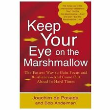 Keep Your Eye on the Marshmallow : The Fastest Way to Gain Focus and...