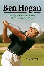Ben Hogan: The Myths Everyone Knows, the Man No One Knew, Scott, Tim, New Books