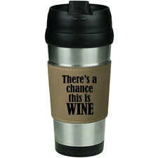 Leather & Stainless Steel Insulated Travel Mug There's A Chance This Is Wine