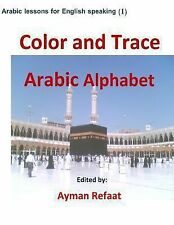Arabic Lessons for English Speaking: Color and Trace Arabic Alphabet by Ayman...