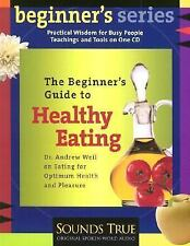 The Beginner's Guide to Healthy Eating: Dr. Andrew Weil on Eating for Optimum H