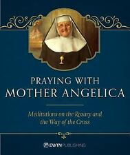 Praying with Mother Angelica : Meditations on the Rosary, the Way of the...