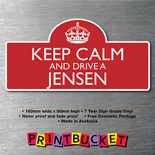 Keep calm & drive a Jensen Sticker 7yr water/fade proof vinyl  parts Badge