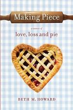 Making Piece: A Memoir of Love, Loss and Pie, Howard, Beth M., Good Condition, B