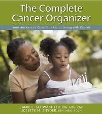 The Complete Cancer Organizer : Your Answers to Questions about Living with...