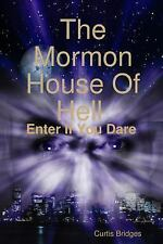 The Mormon House of Hell by Curtis Bridges (2015, Paperback)