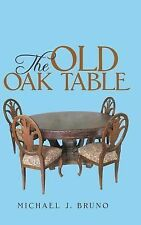 The Old Oak Table by Michael J. Bruno (2015, Hardcover)