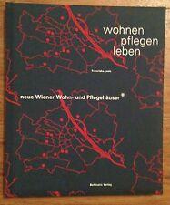 WOHNEN PFLEGEN LEBEN WIENER WOHN UND PFLEGEHÄUSER Franziska Leeb 2009