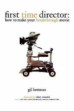 First Time Director : How to Make Your Breakthrough Movie by Gil Bettman (2003,