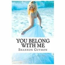 You Belong with Me : Book 1 in the Love and Dessert Trilogy by Shannon Guymon...