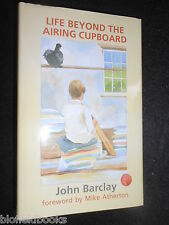 Life Beyond the Airing Cupboard by John Barclay (Hardback, 2008-1st) Cricket Bio