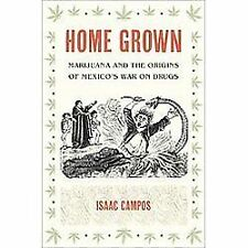 Home Grown: Marijuana and the Origins of Mexico's War on Drugs-ExLibrary