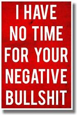 I Have No Time For Your Negative Bullshit - NEW Humor Poster