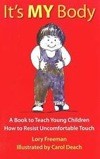 It's My Body : A Book to Teach Young Children How to Resist Uncomfortable...
