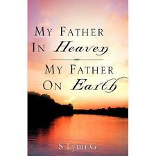 My Father in Heaven My Father on Earth by S. Lynn G (2007, Paperback)