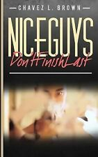 Nice Guys Don't Finish Last by Chavez Brown (2011, Paperback, Large Type)