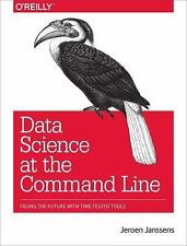Data Science at the Command Line : Facing the Future with Time-Tested Tools...