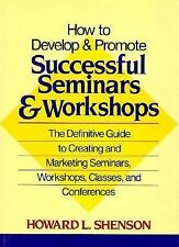 How to Develop and Promote Successful Seminars and Workshops: The Definitive Gui