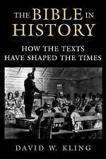 The Bible in History : How the Texts Have Shaped the Times by David W. Kling...