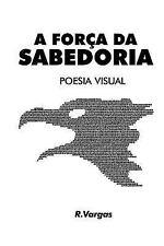 A força Da Sabedoria : Poesia Visual by R. Vargas (2015, Paperback)