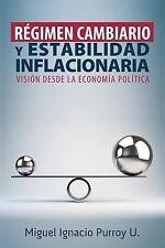 Regimen Cambiario y Estabilidad Inflacionaria : Una Vision Desde la Economia...